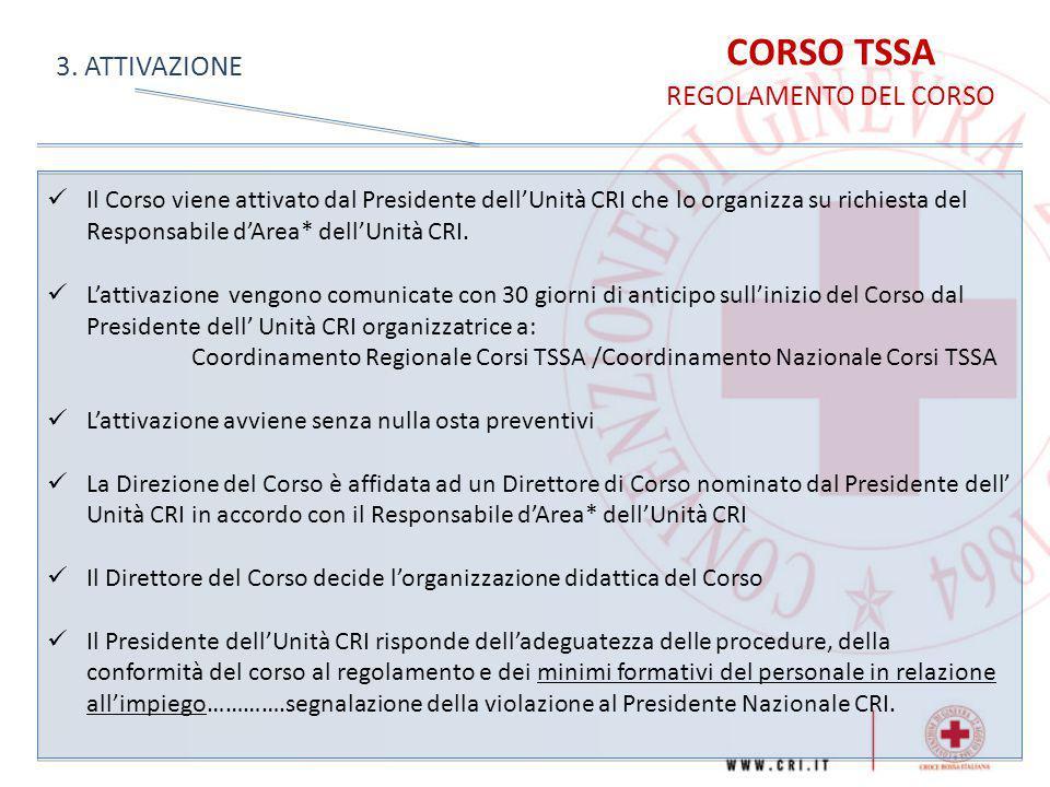 CORSO TSSA REGOLAMENTO DEL CORSO 3. ATTIVAZIONE Il Corso viene attivato dal Presidente dell'Unità CRI che lo organizza su richiesta del Responsabile d