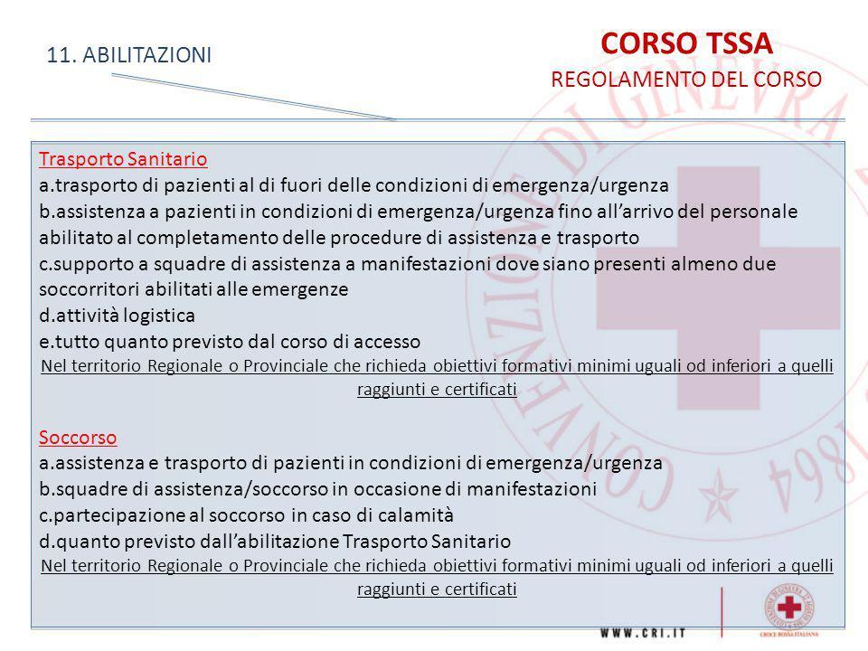 CORSO TSSA REGOLAMENTO DEL CORSO 11. ABILITAZIONI Trasporto Sanitario a.trasporto di pazienti al di fuori delle condizioni di emergenza/urgenza b.assi