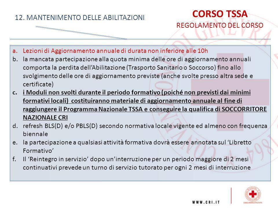 CORSO TSSA REGOLAMENTO DEL CORSO 12. MANTENIMENTO DELLE ABILITAZIONI a.Lezioni di Aggiornamento annuale di durata non inferiore alle 10h b.la mancata