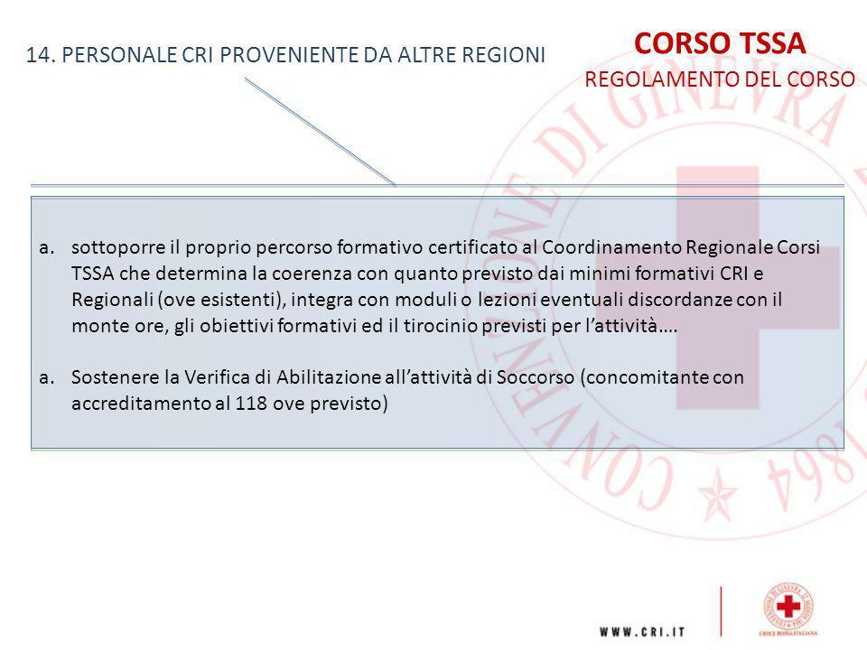 CORSO TSSA REGOLAMENTO DEL CORSO 14. PERSONALE CRI PROVENIENTE DA ALTRE REGIONI a.sottoporre il proprio percorso formativo certificato al Coordinament