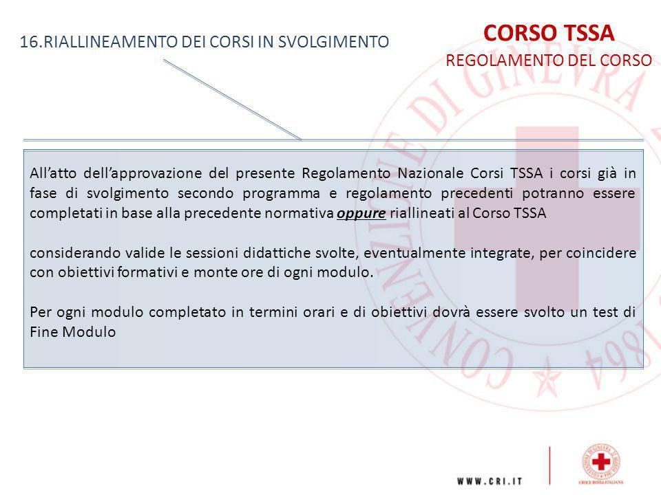 CORSO TSSA REGOLAMENTO DEL CORSO 16.RIALLINEAMENTO DEI CORSI IN SVOLGIMENTO All'atto dell'approvazione del presente Regolamento Nazionale Corsi TSSA i