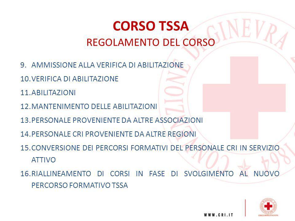 CORSO TSSA REGOLAMENTO DEL CORSO 1.STRUTTURA a.il Corso Nazionale di Croce Rossa Italiana per l'Attività di Trasporto Sanitario e Soccorso in Ambulanza denominato TSSA si compone di 7 Moduli Formativi di Base per un totale di 80 ore più 50 ore di tirocinio (10 presenze) a.il corso prevede Verifiche di Modulo e Verifiche di Abilitazione a.il superamento del Modulo 1 è requisito minimale per l'accesso alla Verifica di Abilitazione all'Attività di Trasporto Sanitario anche se viene vivamente raccomandato lo svolgimento anche del Modulo 2 a.il superamento dei Moduli 1-2-3 è requisito minimale per l'accesso alla Verifica di Abilitazione all' Attività di Soccorso a.dove previsto da disposizioni Regionali/Provinciali l'accesso alla Verifica di Abilitazione al Trasporto Sanitario o al Soccorso si otterrà con il superamento di ulteriori moduli fino al raggiungimento dei minimi formativi (in termini sia di ore che di obiettivi formativi)