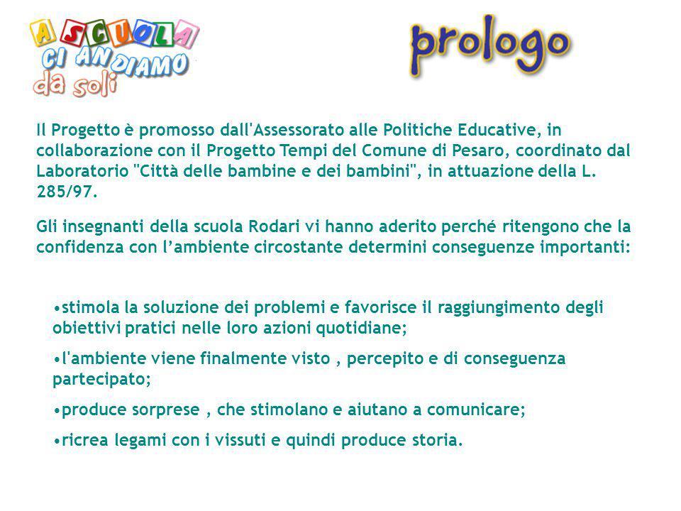 Il Progetto è promosso dall'Assessorato alle Politiche Educative, in collaborazione con il Progetto Tempi del Comune di Pesaro, coordinato dal Laborat