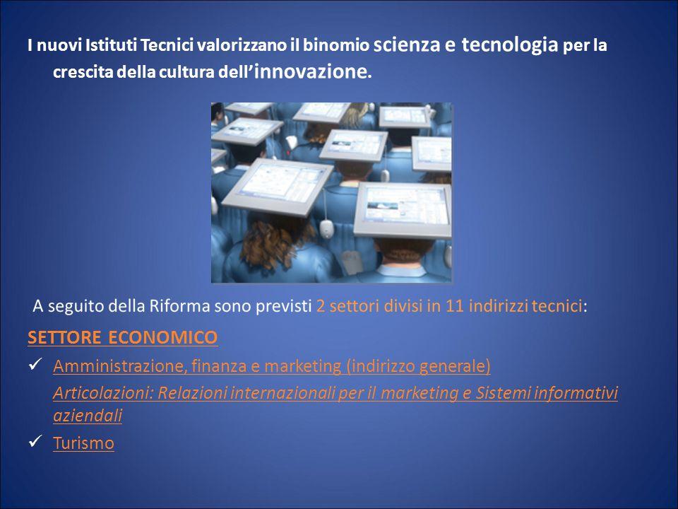 I nuovi Istituti Tecnici valorizzano il binomio scienza e tecnologia per la crescita della cultura dell' innovazione. SETTORE ECONOMICO Amministrazion