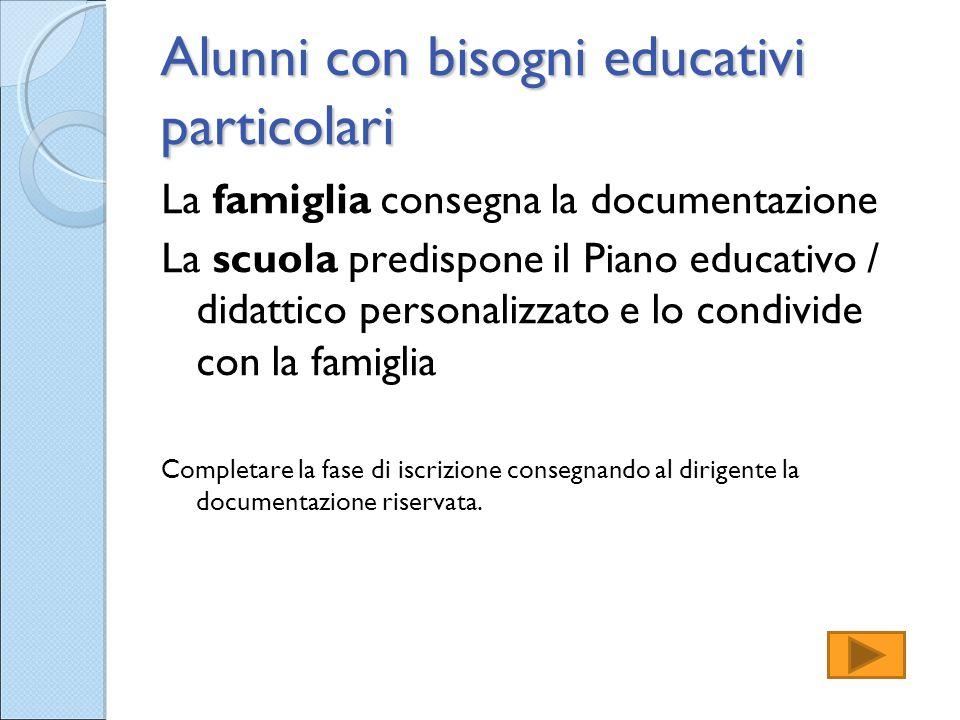 Alunni con bisogni educativi particolari La famiglia consegna la documentazione La scuola predispone il Piano educativo / didattico personalizzato e l