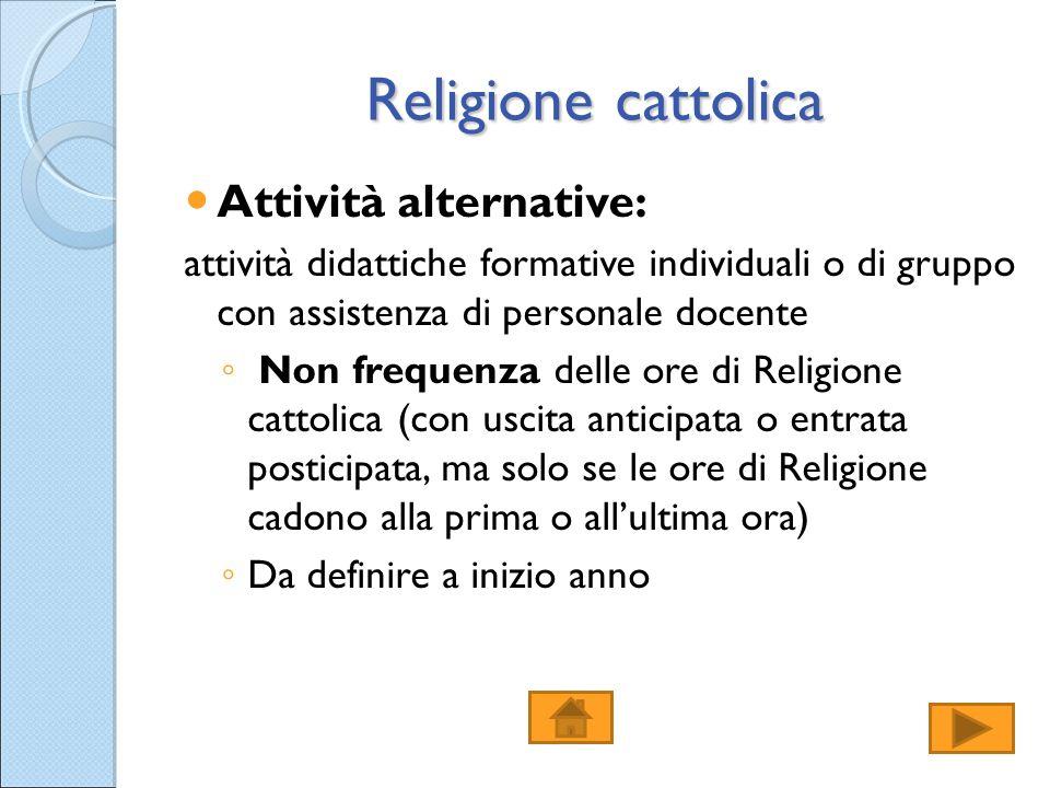 Religione cattolica Attività alternative: attività didattiche formative individuali o di gruppo con assistenza di personale docente ◦ Non frequenza de