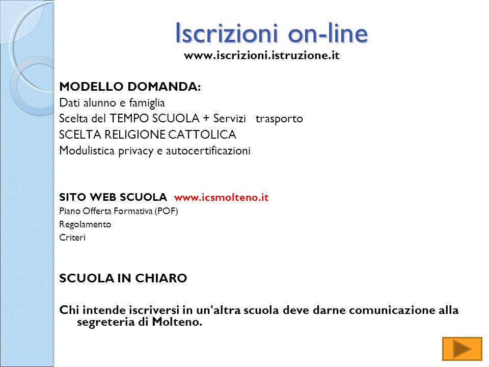 Iscrizioni on-line www.iscrizioni.istruzione.it MODELLO DOMANDA: Dati alunno e famiglia Scelta del TEMPO SCUOLA + Servizi trasporto SCELTA RELIGIONE C