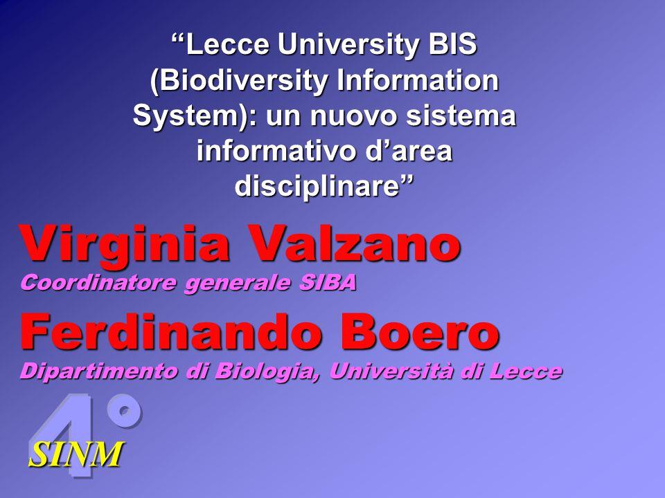 SINM Lecce University BIS (Biodiversity Information System): un nuovo sistema informativo d'area disciplinare Ferdinando Boero Dipartimento di Biologia, Università di Lecce Virginia Valzano Coordinatore generale SIBA