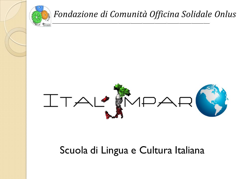 Fondazione di Comunità Officina Solidale Onlus ______________________________________________________________________________ Scuola di Lingua e Cultura Italiana