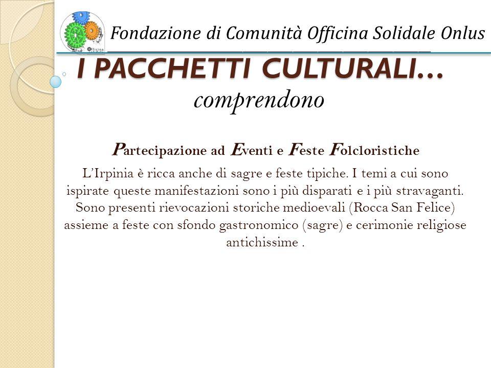 I PACCHETTI CULTURALI… P artecipazione ad E venti e F este F olcloristiche L'Irpinia è ricca anche di sagre e feste tipiche.