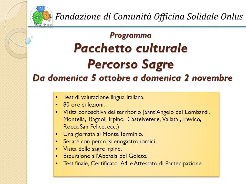Fondazione di Comunità Officina Solidale Onlus ______________________________________________________________________________ Programma Pacchetto culturale Percorso Sagre Da domenica 5 ottobre a domenica 2 novembre Test di valutazione lingua italiana.