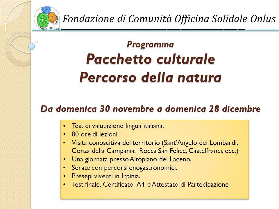 Fondazione di Comunità Officina Solidale Onlus ______________________________________________________________________________ Programma Pacchetto culturale Percorso della natura Da domenica 30 novembre a domenica 28 dicembre Test di valutazione lingua italiana.
