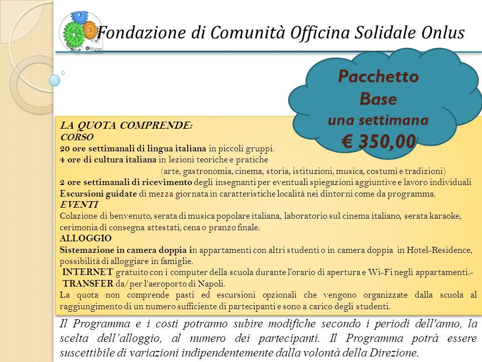 Fondazione di Comunità Officina Solidale Onlus ______________________________________________________________________________ LA QUOTA COMPRENDE: CORSO 20 ore settimanali di lingua italiana in piccoli gruppi.