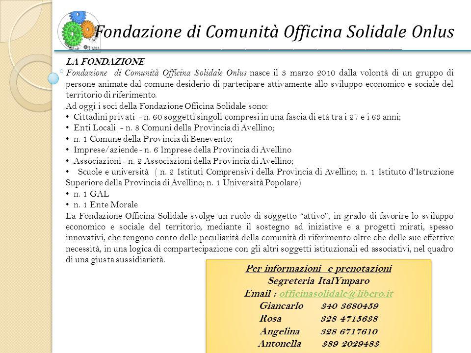 Fondazione di Comunità Officina Solidale Onlus ______________________________________________________________________________ LA FONDAZIONE Fondazione di Comunità Officina Solidale Onlus nasce il 3 marzo 2010 dalla volontà di un gruppo di persone animate dal comune desiderio di partecipare attivamente allo sviluppo economico e sociale del territorio di riferimento.