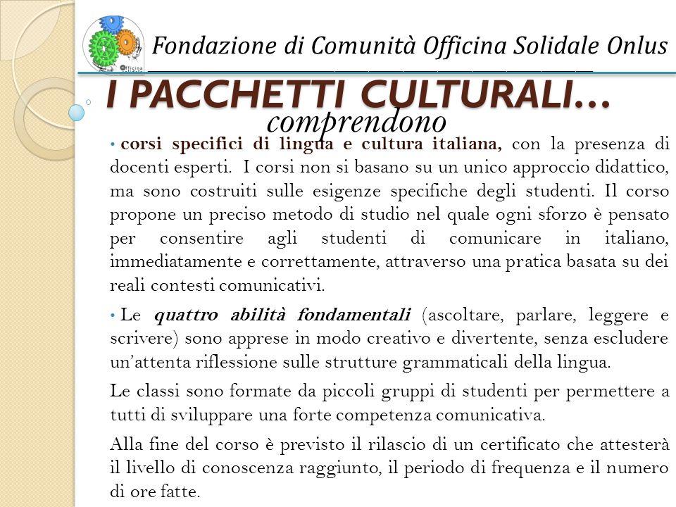 I PACCHETTI CULTURALI… corsi specifici di lingua e cultura italiana, con la presenza di docenti esperti.