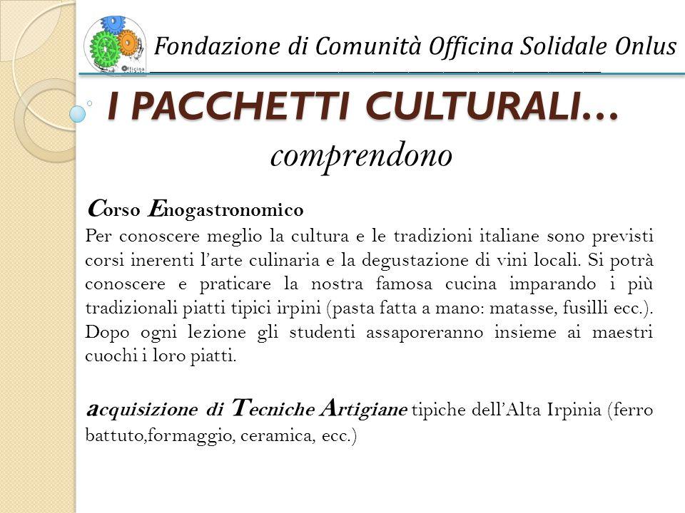 I PACCHETTI CULTURALI… C orso E nogastronomico Per conoscere meglio la cultura e le tradizioni italiane sono previsti corsi inerenti l'arte culinaria e la degustazione di vini locali.