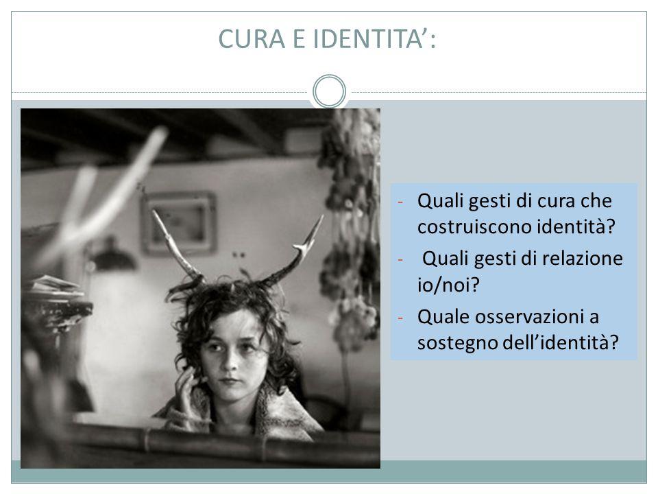 CURA E IDENTITA': - Quali gesti di cura che costruiscono identità.