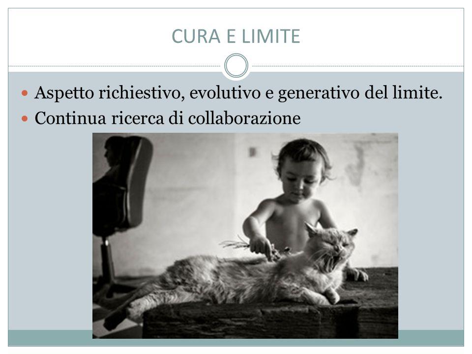 CURA E LIMITE Aspetto richiestivo, evolutivo e generativo del limite.