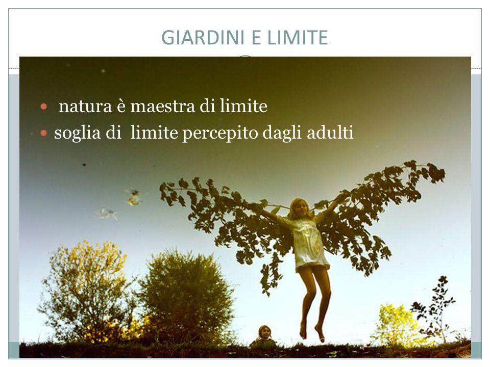 GIARDINI E LIMITE natura è maestra di limite soglia di limite percepito dagli adulti
