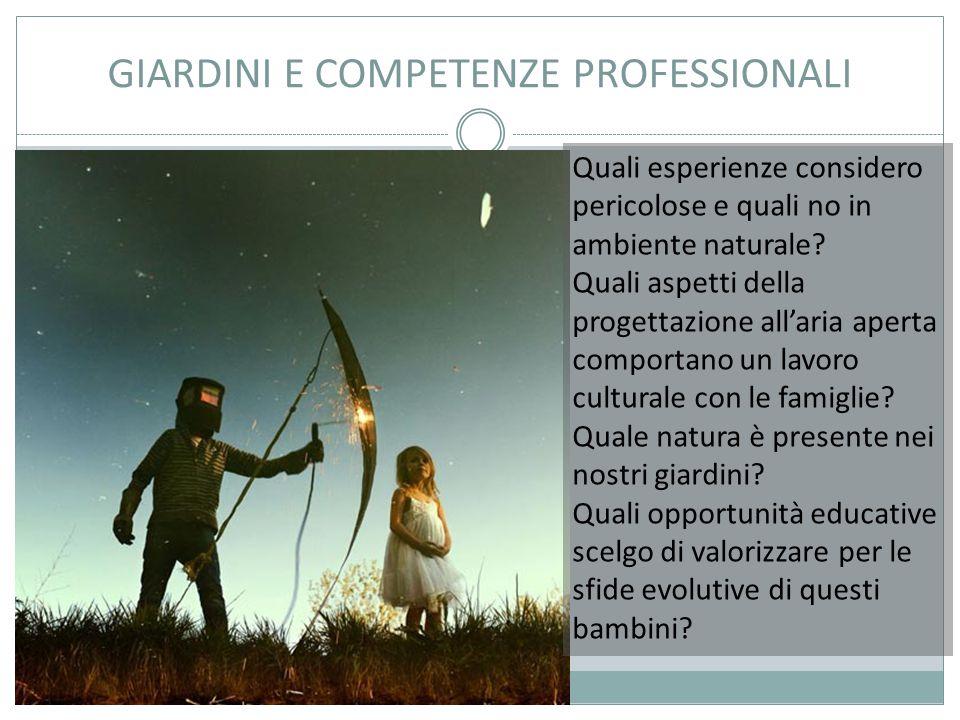 GIARDINI E COMPETENZE PROFESSIONALI Quali esperienze considero pericolose e quali no in ambiente naturale.