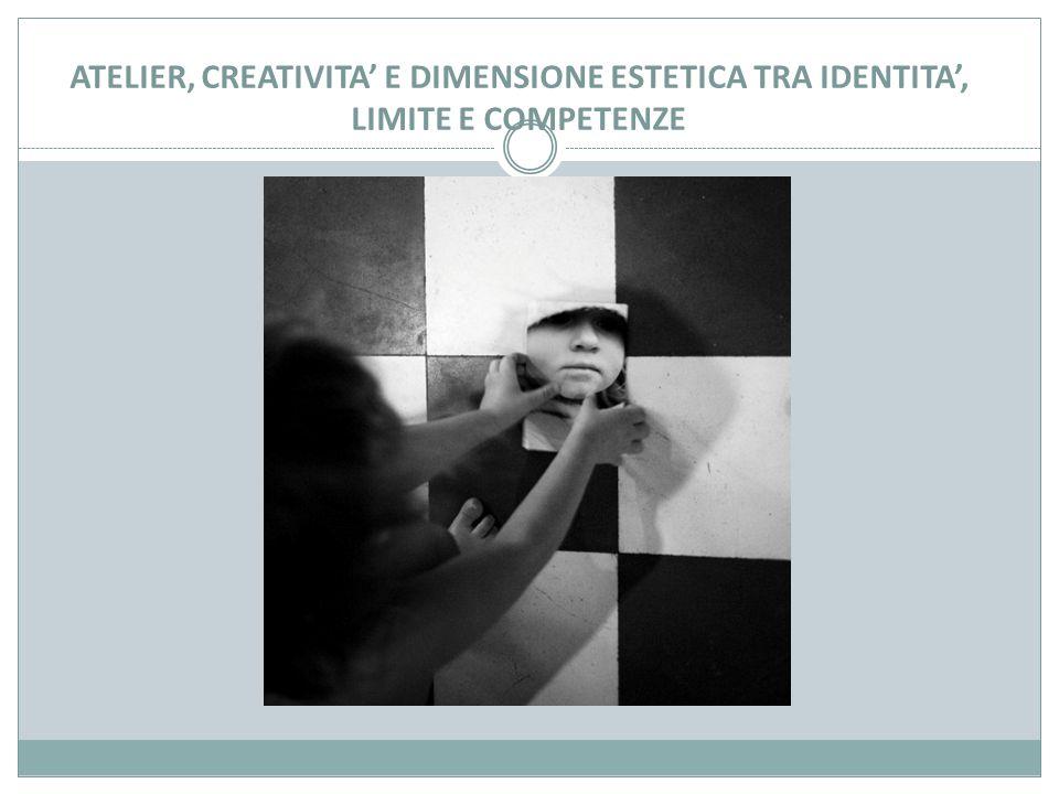 ATELIER, CREATIVITA' E DIMENSIONE ESTETICA TRA IDENTITA', LIMITE E COMPETENZE