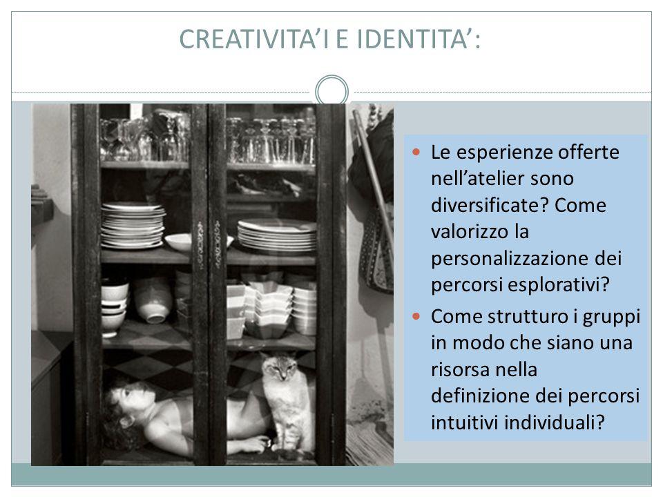 CREATIVITA'I E IDENTITA': Le esperienze offerte nell'atelier sono diversificate.