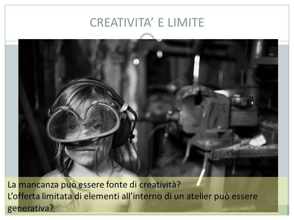 CREATIVITA' E LIMITE La mancanza può essere fonte di creatività.