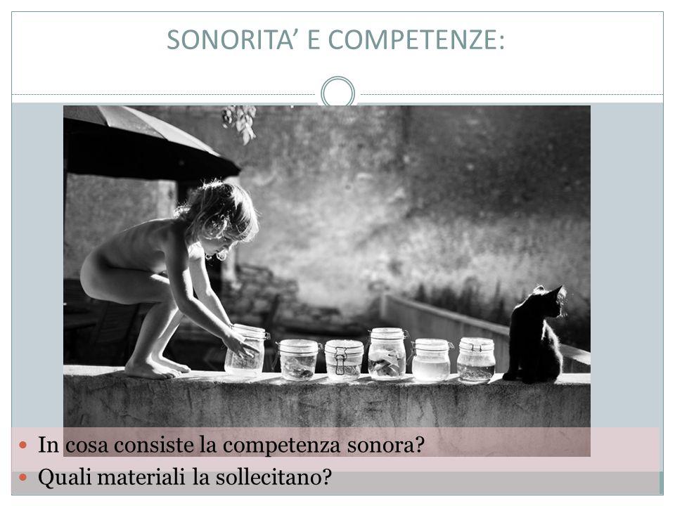 SONORITA' E COMPETENZE: In cosa consiste la competenza sonora Quali materiali la sollecitano