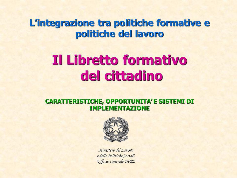 L'integrazione tra politiche formative e politiche del lavoro Il Libretto formativo del cittadino CARATTERISTICHE, OPPORTUNITA' E SISTEMI DI IMPLEMENT