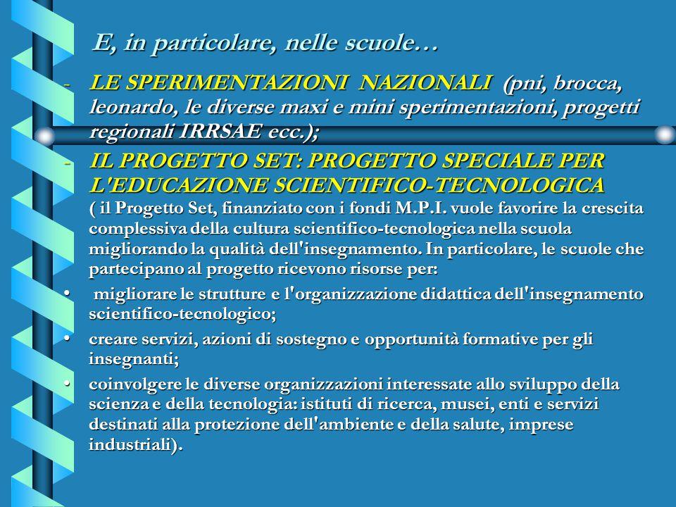 E, in particolare, nelle scuole… -LE SPERIMENTAZIONI NAZIONALI (pni, brocca, leonardo, le diverse maxi e mini sperimentazioni, progetti regionali IRRS