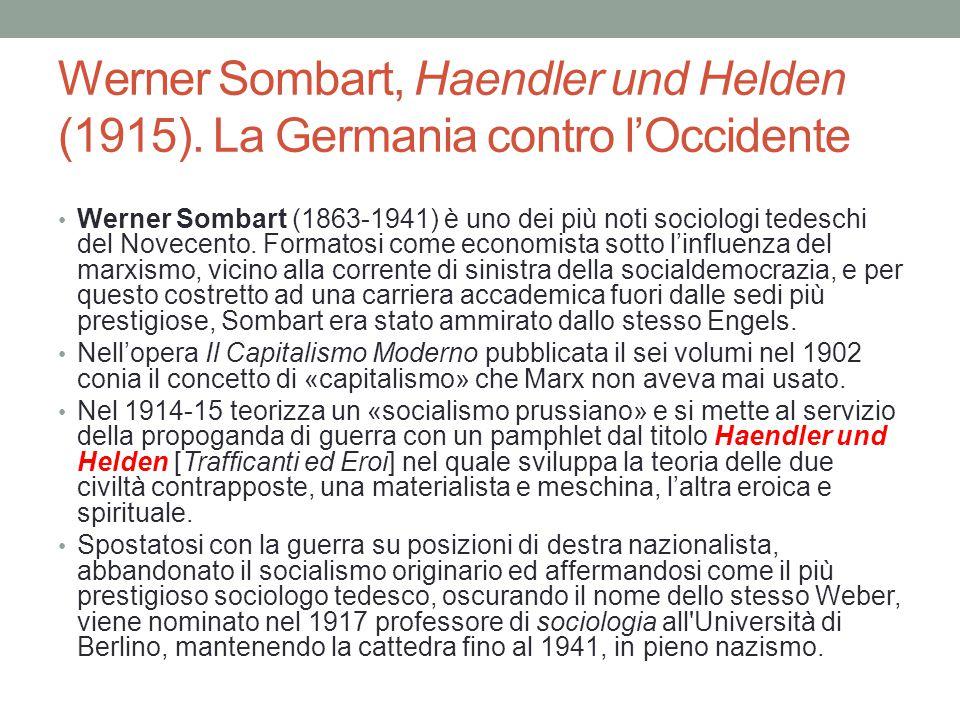 Werner Sombart, Haendler und Helden (1915). La Germania contro l'Occidente Werner Sombart (1863-1941) è uno dei più noti sociologi tedeschi del Novece