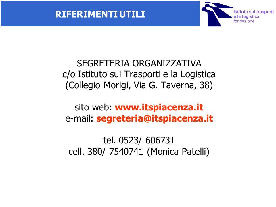 RIFERIMENTI UTILI SEGRETERIA ORGANIZZATIVA c/o Istituto sui Trasporti e la Logistica (Collegio Morigi, Via G. Taverna, 38) sito web: www.itspiacenza.i