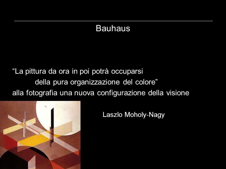 """Bauhaus """"La pittura da ora in poi potrà occuparsi della pura organizzazione del colore"""" alla fotografia una nuova configurazione della visione Laszlo"""
