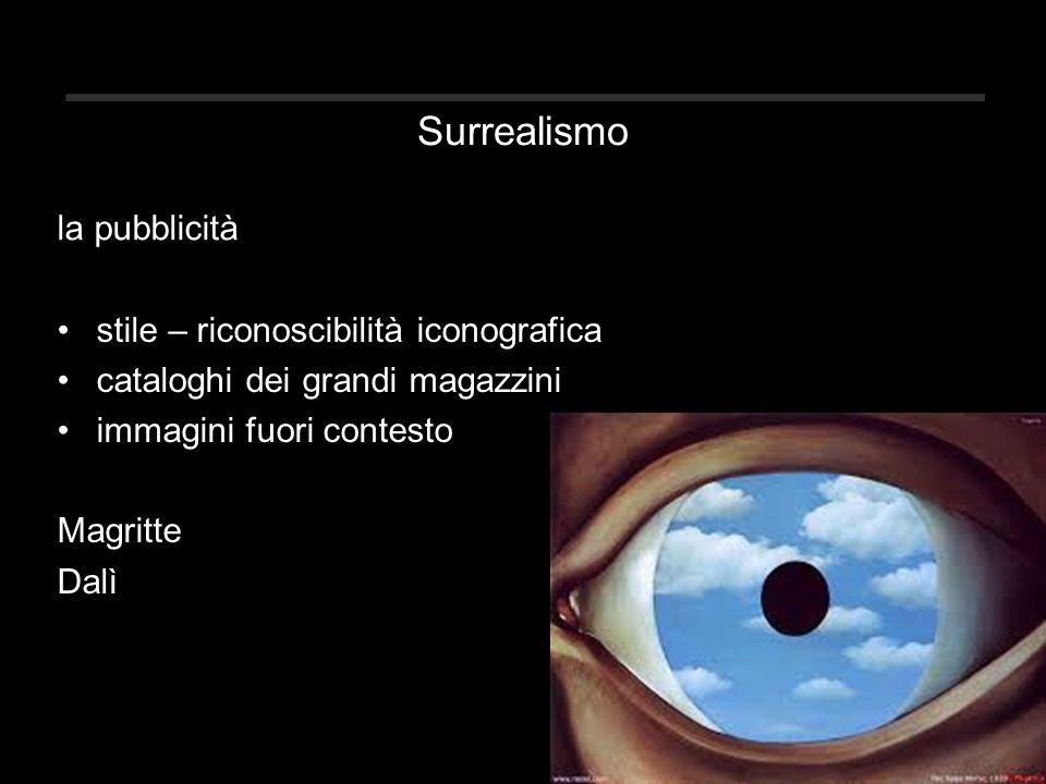 Surrealismo stile – riconoscibilità iconografica cataloghi dei grandi magazzini immagini fuori contesto Magritte Dalì la pubblicità