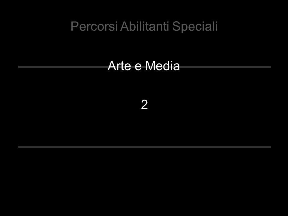 Arte e Media Percorsi Abilitanti Speciali 2