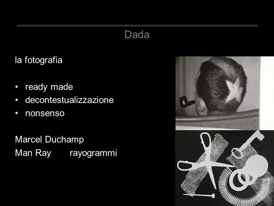 Dada ready made decontestualizzazione nonsenso Marcel Duchamp Man Rayrayogrammi la fotografia
