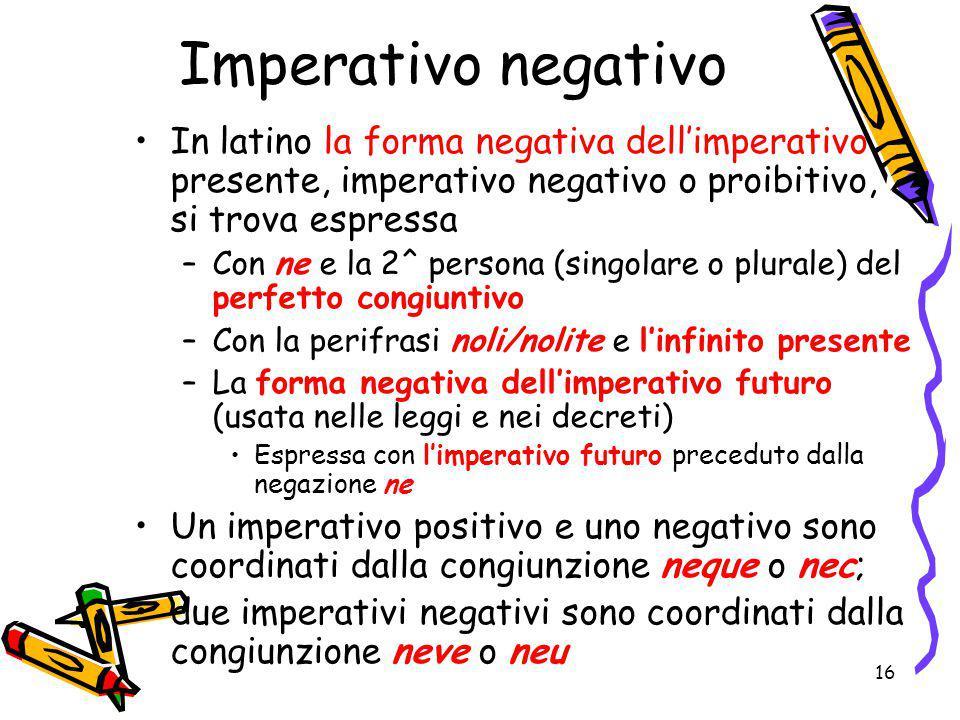 Imperativo negativo In latino la forma negativa dell'imperativo presente, imperativo negativo o proibitivo, si trova espressa –Con ne e la 2^ persona