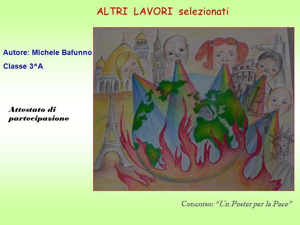 ALTRI LAVORI selezionati Autore: Michele Bafunno Classe 3^A Concorso: Un Poster per la Pace Attestato di partecipazione