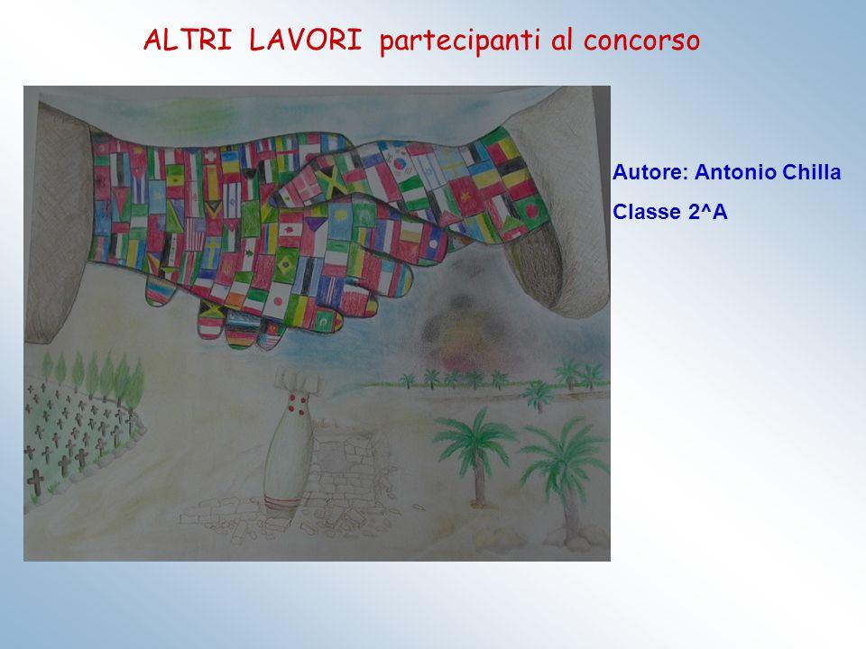 ALTRI LAVORI partecipanti al concorso Autore: Antonio Chilla Classe 2^A