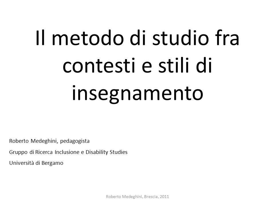 Il metodo di studio fra contesti e stili di insegnamento Roberto Medeghini, pedagogista Gruppo di Ricerca Inclusione e Disability Studies Università d
