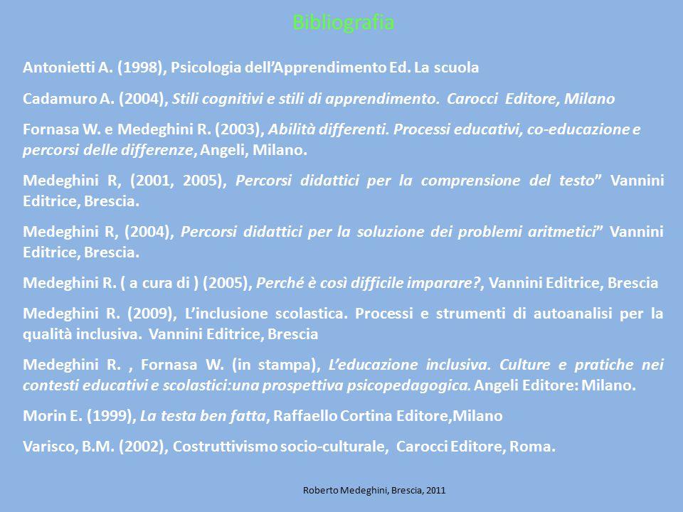 Bibliografia Antonietti A. (1998), Psicologia dell'Apprendimento Ed. La scuola Cadamuro A. (2004), Stili cognitivi e stili di apprendimento. Carocci E