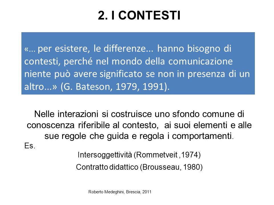 2. I CONTESTI «... per esistere, le differenze... hanno bisogno di contesti, perché nel mondo della comunicazione niente può avere significato se non