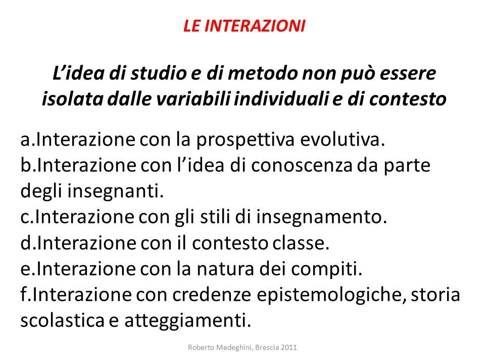 LE INTERAZIONI L'idea di studio e di metodo non può essere isolata dalle variabili individuali e di contesto a.Interazione con la prospettiva evolutiv