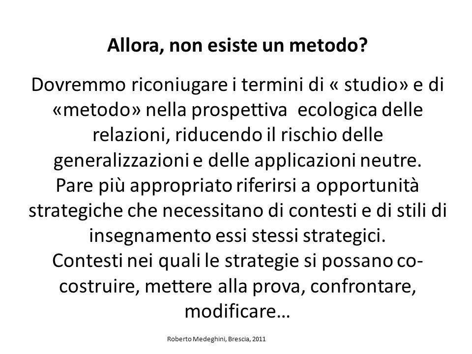 Allora, non esiste un metodo? Dovremmo riconiugare i termini di « studio» e di «metodo» nella prospettiva ecologica delle relazioni, riducendo il risc