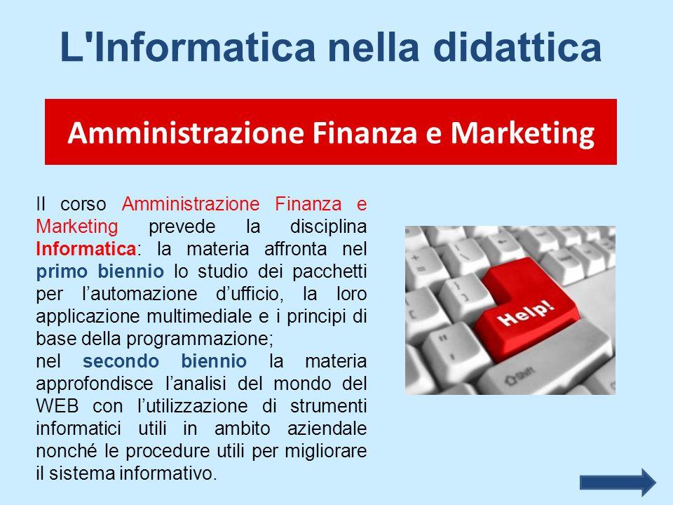 Il corso Amministrazione Finanza e Marketing prevede la disciplina Informatica: la materia affronta nel primo biennio lo studio dei pacchetti per l'au