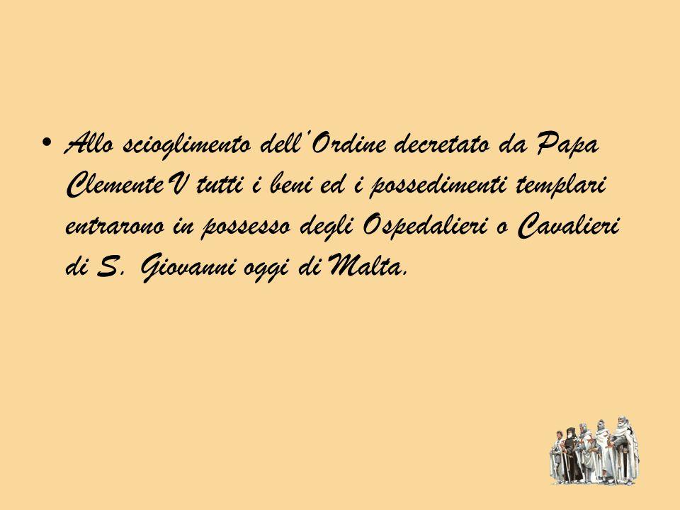 Allo scioglimento dell'Ordine decretato da Papa Clemente V tutti i beni ed i possedimenti templari entrarono in possesso degli Ospedalieri o Cavalieri di S.