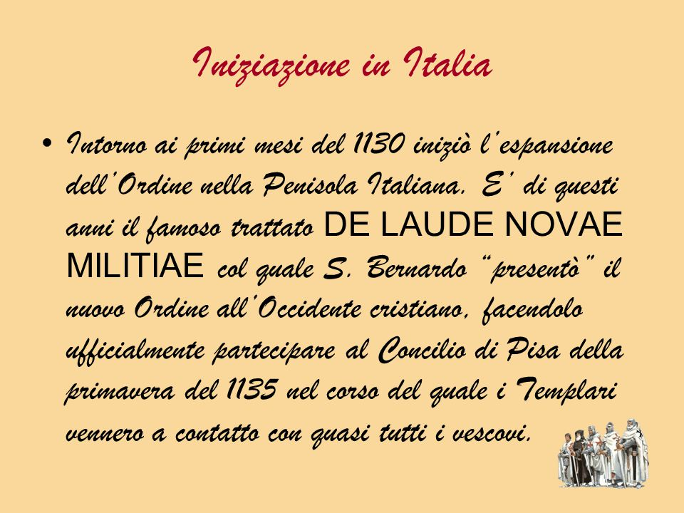 Iniziazione in Italia Intorno ai primi mesi del 1130 iniziò l'espansione dell'Ordine nella Penisola Italiana.
