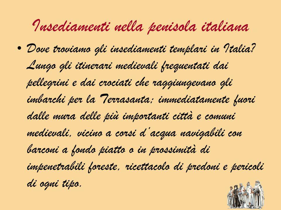 Insediamenti nella penisola italiana Dove troviamo gli insediamenti templari in Italia.