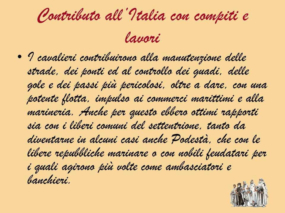 Contributo all'Italia con compiti e lavori I cavalieri contribuirono alla manutenzione delle strade, dei ponti ed al controllo dei guadi, delle gole e dei passi più pericolosi, oltre a dare, con una potente flotta, impulso ai commerci marittimi e alla marineria.
