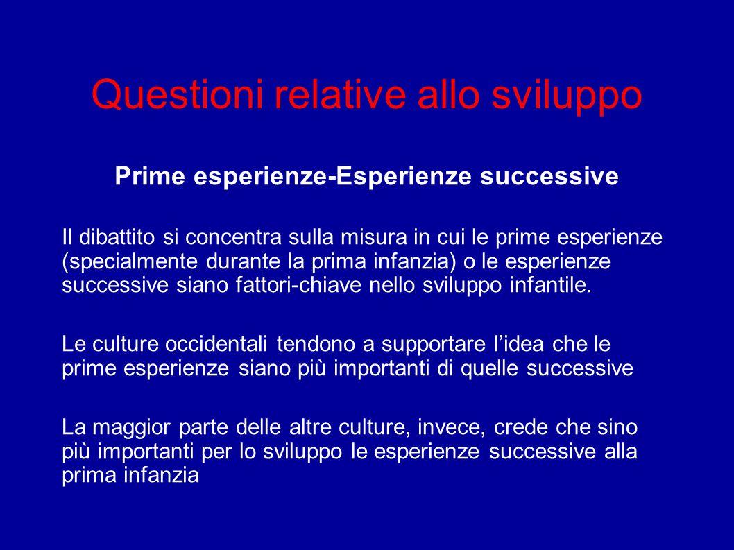 Questioni relative allo sviluppo Prime esperienze-Esperienze successive Il dibattito si concentra sulla misura in cui le prime esperienze (specialment